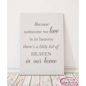 Tekst op canvas Because someone we love is in heaven..