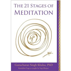 Gurucharan Singh Khalsa The 21 Stages of Meditation