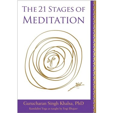 Gurucharan Singh Khalsa The 21 Stages of Meditation