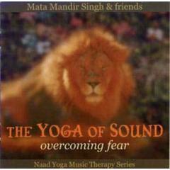 Mata Mandir Singh & Friends The Yoga of Sound   Overcoming Fear