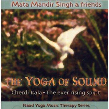 Mata Mandir Singh & Friends The Yoga of Sound   Cherdi Kala, the Ever Rising Spirit