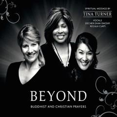Tina Turner, Regula Curti & Dechen Shak-Dagsay Beyond - Buddist & Christian Prayer