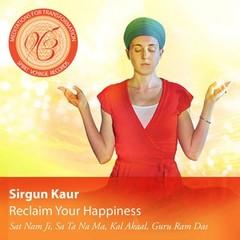 Sirgun Kaur Meditations for Transformation | Reclaim Your Happiness