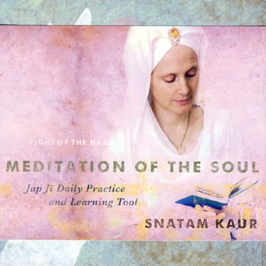 Snatam Kaur Light of the Naam - Meditation of the Soul - Jap Ji Daily Practice and Learning Tool
