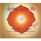 Guru Terath Kaur Khalsa Dying into Life - The Yoga of Death, Loss and Transformation