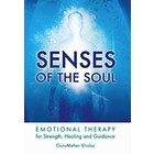 GuruMeher Khalsa Senses of the Soul - Emotional Therapy for Strength, Healing and Guidance
