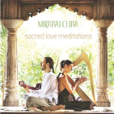 Mirabai Ceiba Sacred Love Meditations