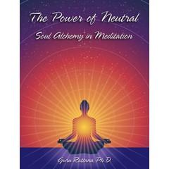 Guru Rattana Kaur Khalsa The Power of Neutral - Soul Alchemy in Meditation