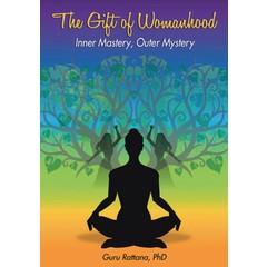 Guru Rattana Kaur Khalsa The Gift of Womanhood - Inner Mastery, Outer Mastery