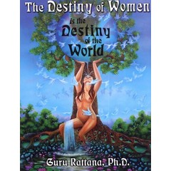 Guru Rattana Kaur Khalsa The Destiny of Women is the Destiny of the World