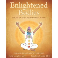 Nirmal Lumpkin & Japa Kaur Khalsa Enlightened Bodies - Exploring Physical & Subtle Human Anatomy
