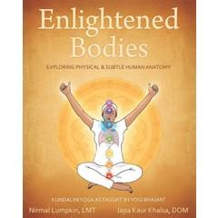 Nirmal Lumpkin & Japa Kaur Khalsa Enlightened Bodies - Exploring Physical & Subtle Human Anatomy