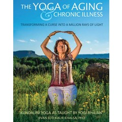 Jivan Joti Kaur Khalsa The Yoga of Aging & Chronic Illness