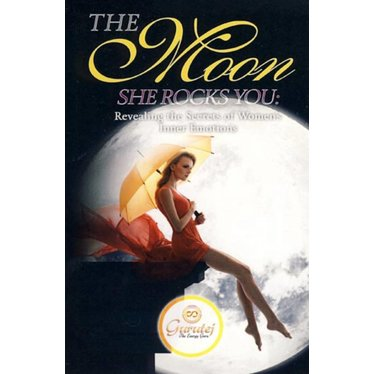 Gurutej Kaur Khalsa The Moon She Rocks You - Revealing the Secrets of Woman's Inner Emotions