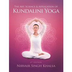 Nirvair Singh Khalsa The Art, Science & Application of Kundalini Yoga