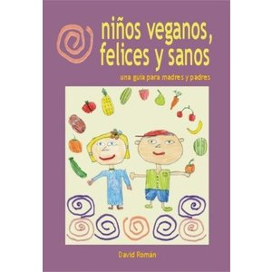 Niños veganos, felices y sano, una guía para madres y padres