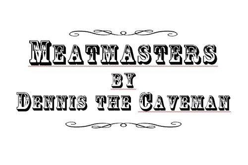 MEATMASTERS by Dennis the Caveman