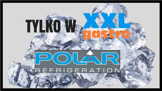 Polar - jeden z najlepszych producentów urządzeń chłodniczych na świecie już w Polsce! TYLKO w XXLgastro!
