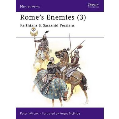 Ennemis Rome`s (3) - Parthes et les Perses sassanides: Osprey