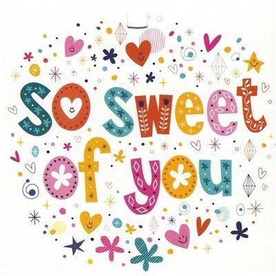 Wenskaart 'So Sweet of You'