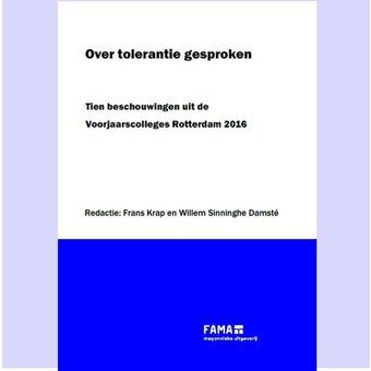 Over tolerantie gesproken. Tien beschouwingen uit de Voorjaarscolleges Rotterdam 2016