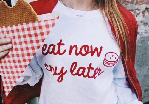 EAT NOW CRY LATER SWEATER