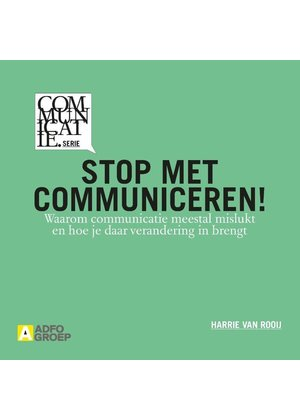 Harrie van Rooij Stop met communiceren!