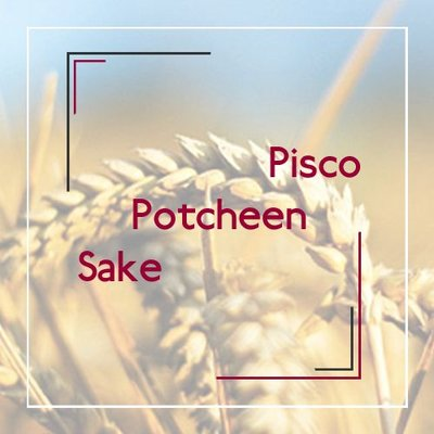 Pisco / Potcheen / Sake