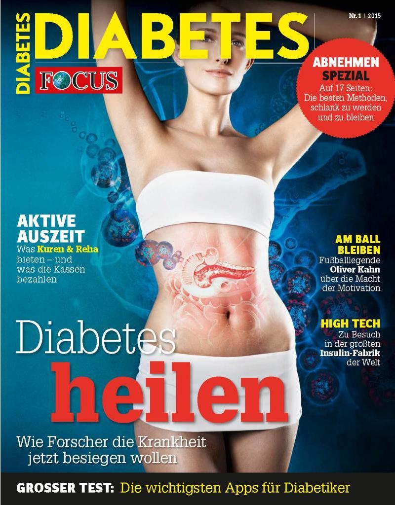 FOCUS Leben, wie ich will! Mit FOCUS-Diabetes. Ist Diabetes bald heilbar? Alles Wissenswerte in Ausgabe 1/2015
