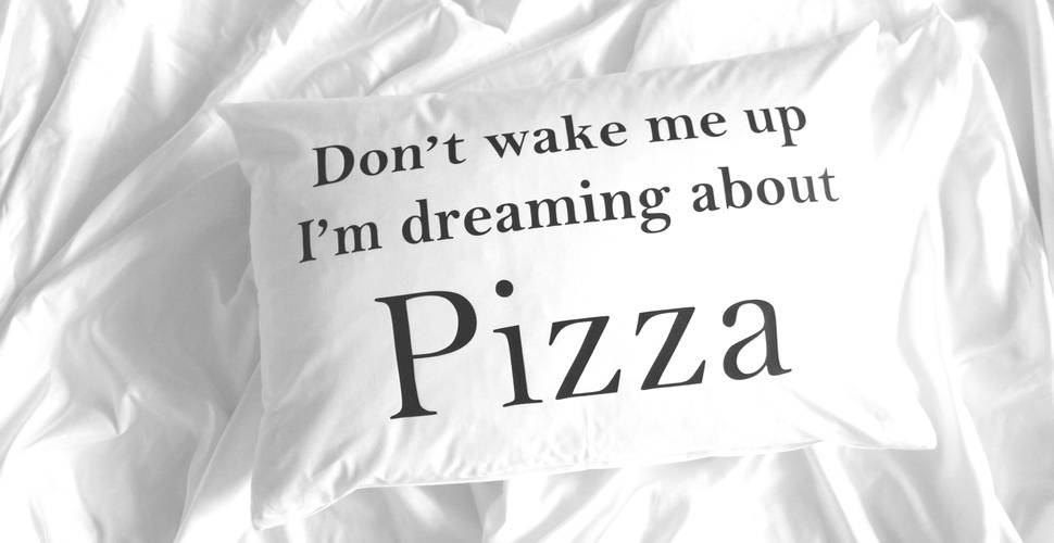 Don´t wake me up I´m dreaming about Pizza