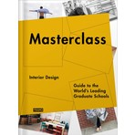 Masterclass Interior Design: Guide to the World's Leading Graduate Schools