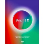 Bright 2: Architectural Illumination and Light Installations