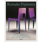 Keisuke Fujiwara: Interior Elements for Space and Product Design