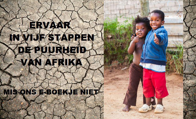 Ervaar in 5 stappen de puurheid van Afrika