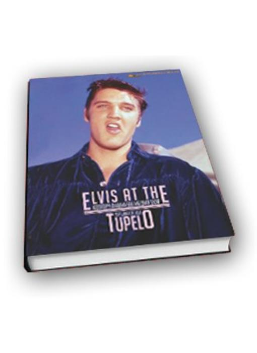 Elvis At The Tupelo Shows
