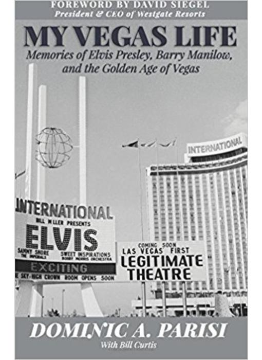 My Vegas Life: Memories Of Elvis Presley, Barry Manilow And The Golden Age Of Vegas