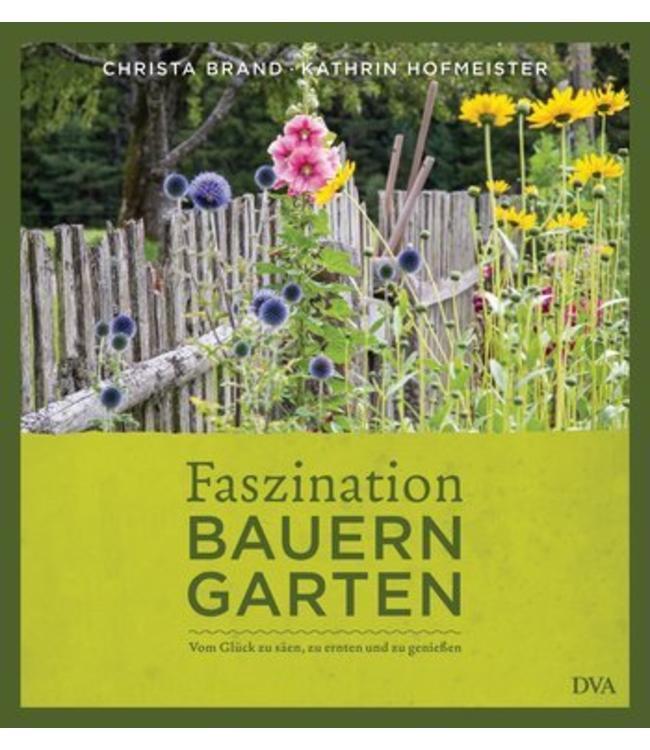 Faszination Bauerngarten - Vom Glück zu säen, zu ernten und zu genießen