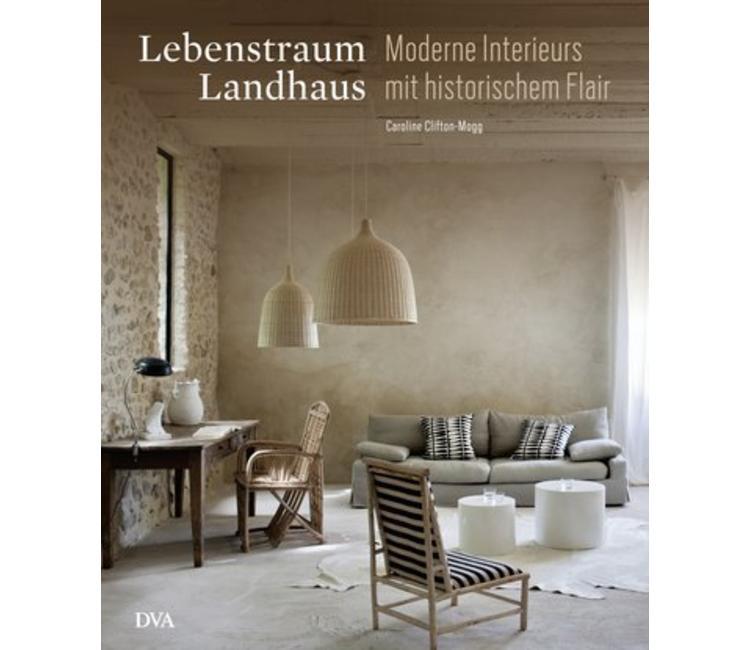 Lebenstraum Landhaus - Moderne Interieurs mit historischem Flair ...