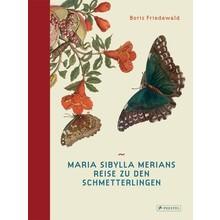 Maria Sibylla Merian Maria Sibylla Merians Reise zu den Schmetterlingen