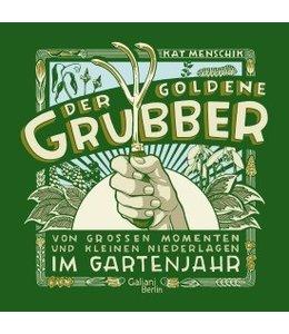 Landhaus Der goldene Grubber - Von großen Momenten und kleinen Niederlagen im Gartenjahr