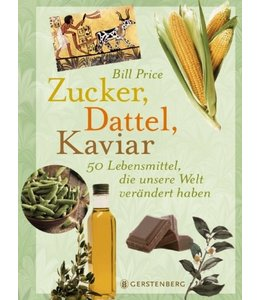 Landhaus Zucker, Dattel, Kaviar - 50 Lebensmittel, die unsere Welt verändert haben