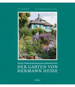 Landhaus Der Garten von Hermann Hesse - Von der Wiederentdeckung einer verlorenen Welt