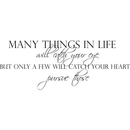 Muursticker Many things in life will catch your eye, but only few will catch your heart. Pursue those