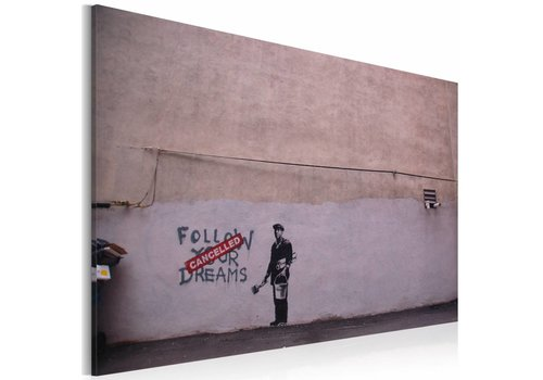 Schilderij - Volg je dromen: cancelled (Banksy) 40x60cm