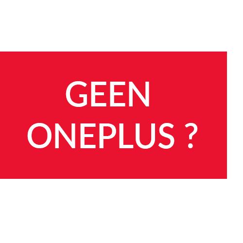 Geen OnePlus?
