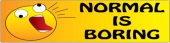 Bumper sticker normal is boring