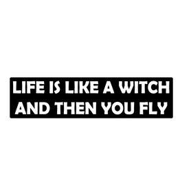 Bumper sticker life like a witch