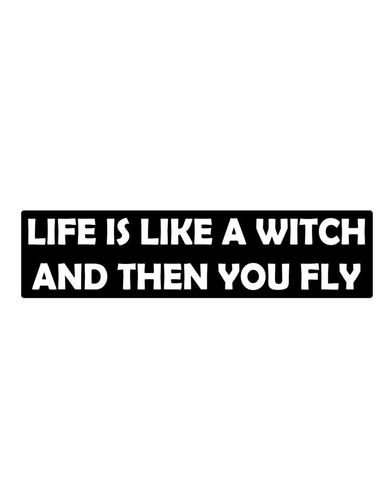 Bumper sticker life like a witch