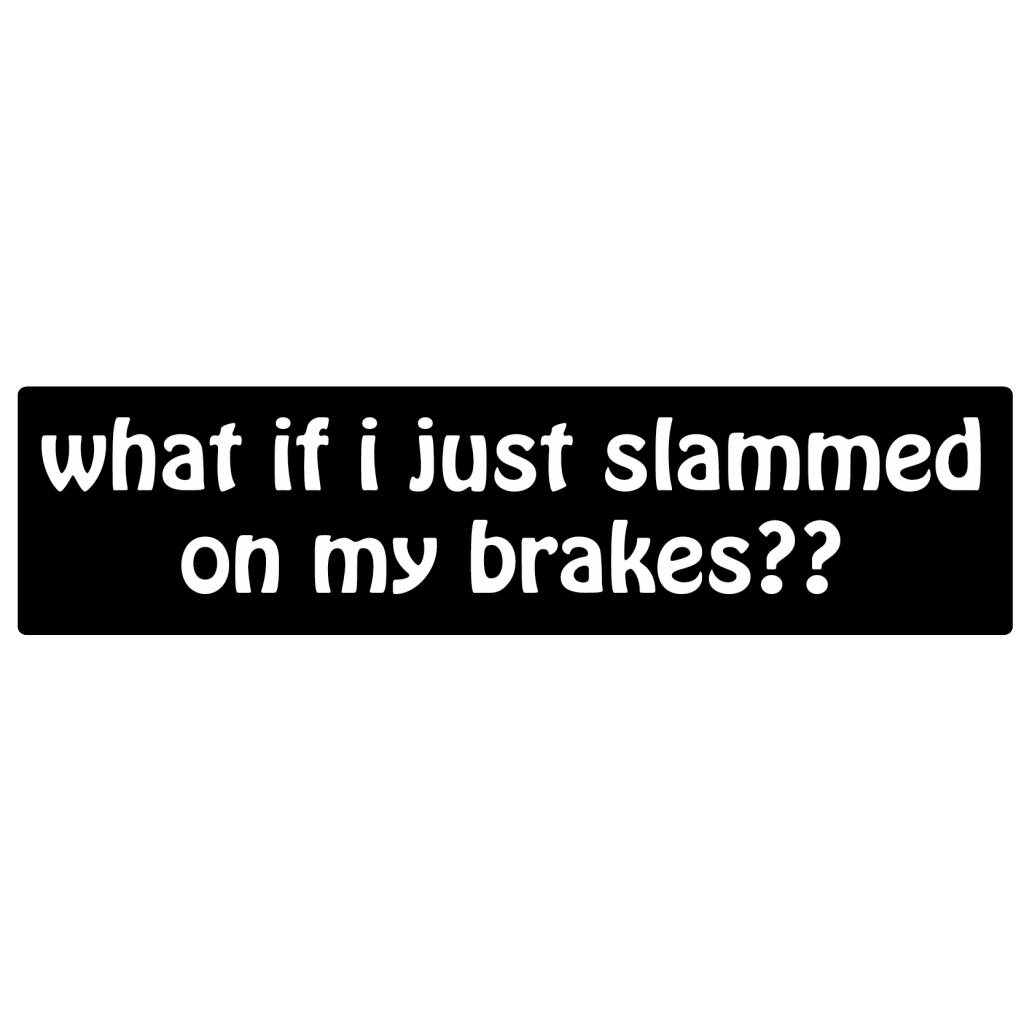 Autocollant pare-chocs slammed on the brakes