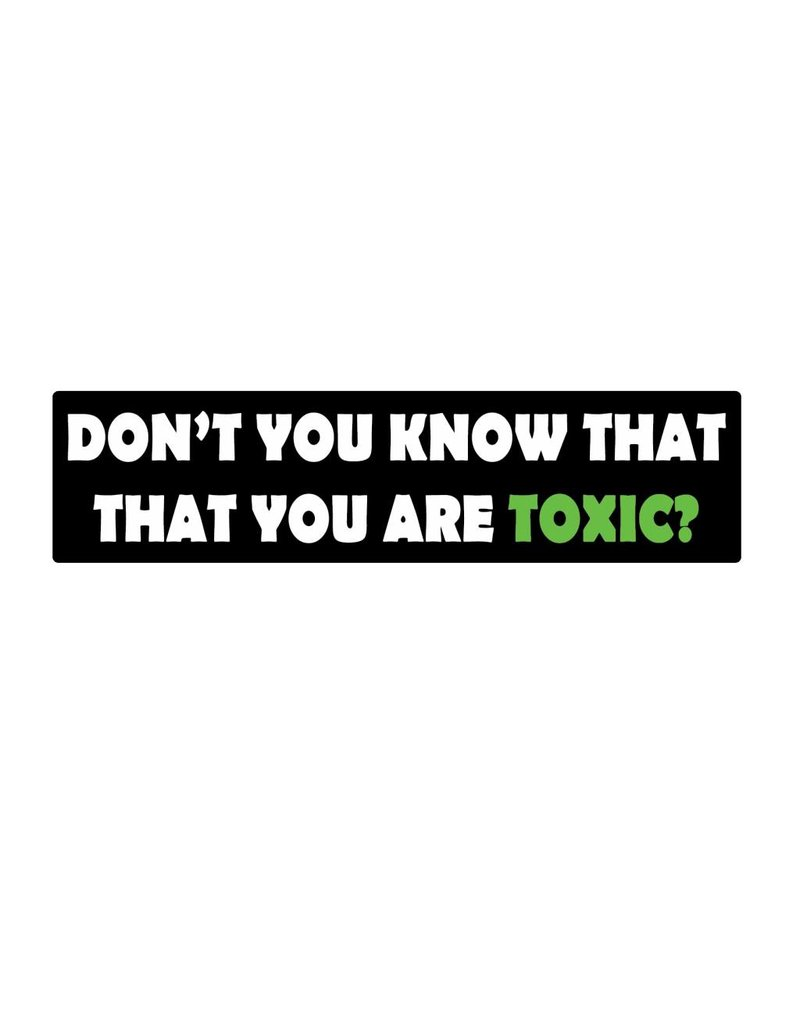 Bumper sticker toxic